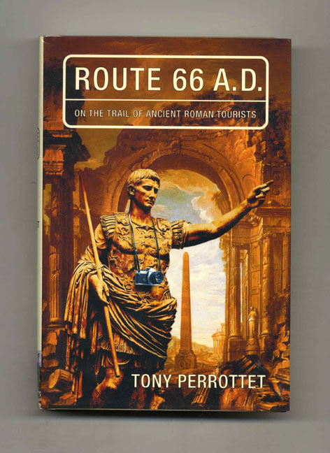 Route 66 A. D.: On the Trail of Ancient Roman Tourists. Tony Perrottet.