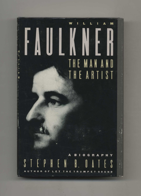 William Faulkner: The Man and the Artist, A Biography - 1st Edition/1st Printing. Stephen B. Oates.