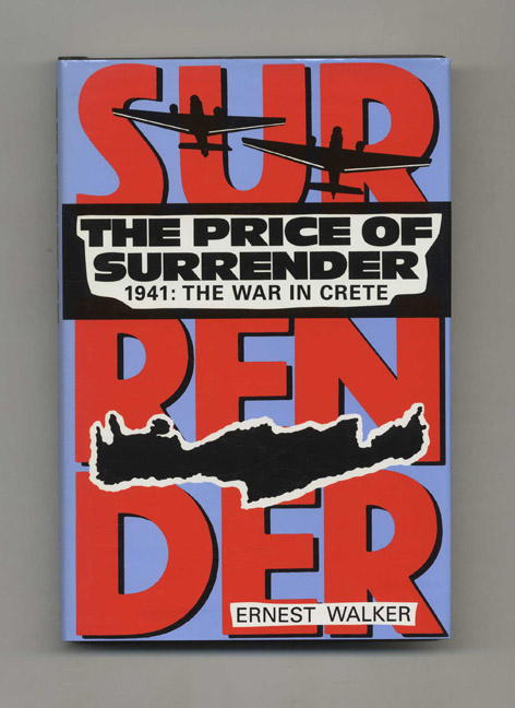 The Price of Surrender, 1941: The War in Crete. Ernest Walker.