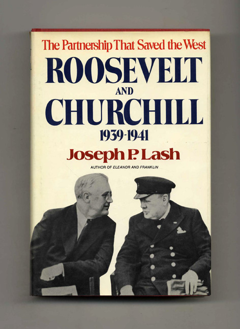Roosevelt and Churchill, 1939-1941: The Partnership That Saved the West - 1st Trade Edition/1st Printing. Joseph P. Lash.