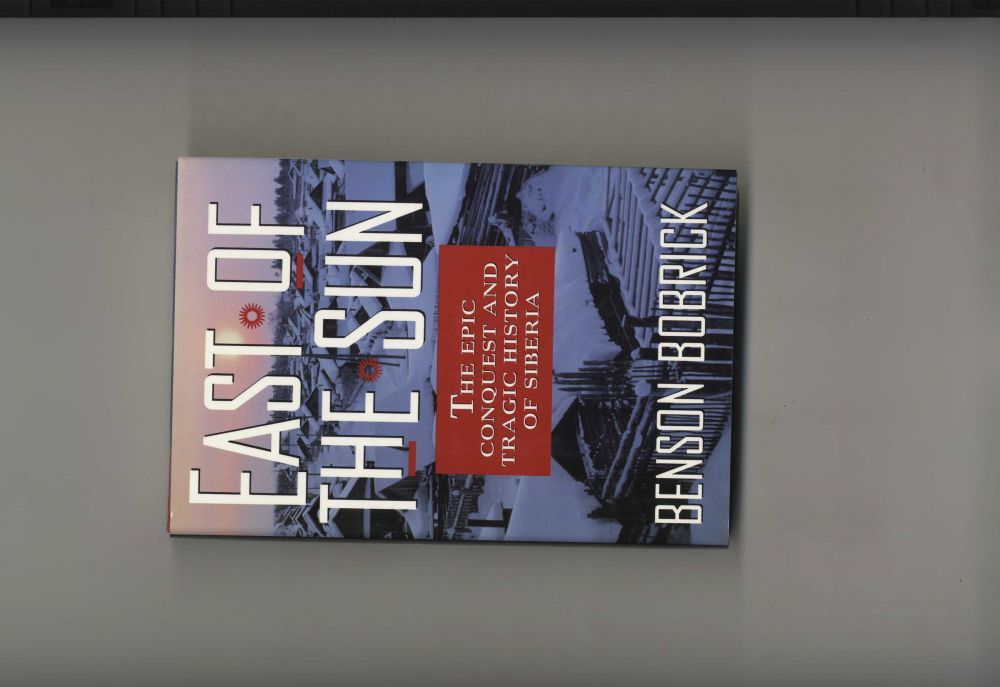 East of the Sun: The Epic Conquest and Tragic History of Siberia. Benson Bobrick.