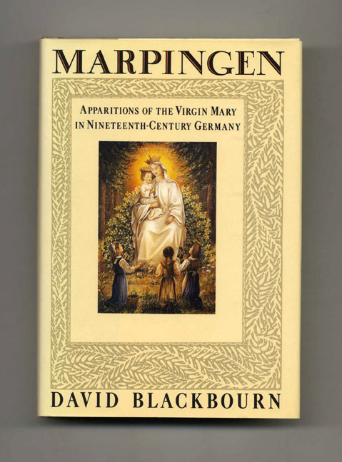 Marpingen: Apparitions of the Virgin Mary in Nineteenth-Century Germany - 1st US Edition/1st Printing. David Blackbourn.