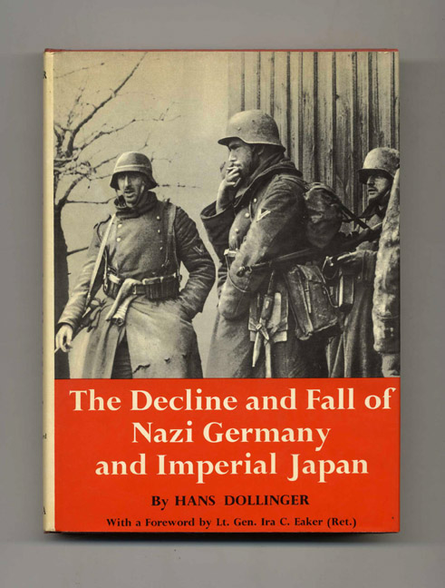 The Decline and Fall of Nazi Germany and Imperial Japan: A Pictorial History of the Final Days of World War II. Hans Dollinger.