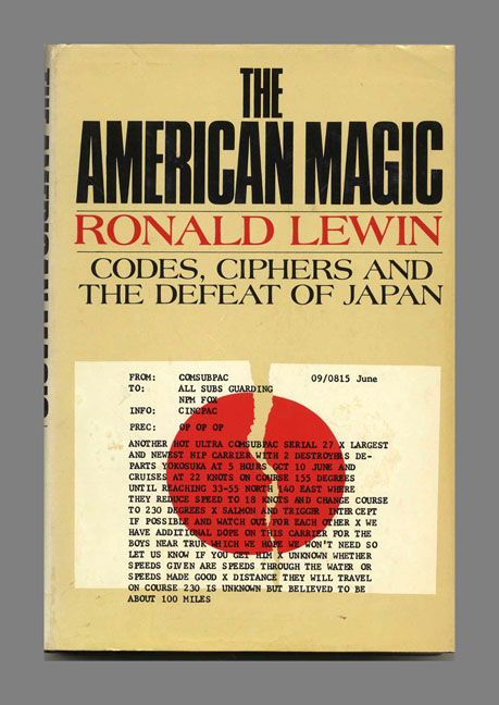 The American Magic: Codes, Ciphers and the Defeat of Japan. Ronald Lewin.