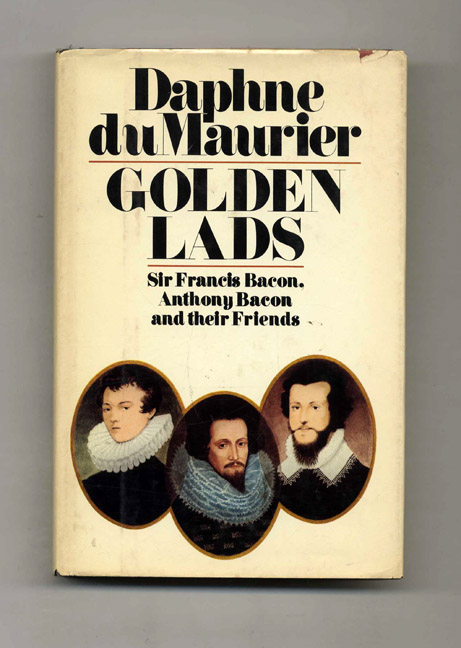 Golden Lads: Sir Francis Bacon, Anthony Bacon and Their Friends. Daphne Du Maurier.