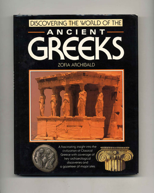 Discovering the World Of The Ancient Greeks. Zofia Archibald.