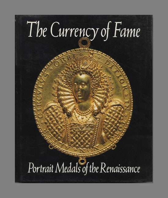 The Currency of Fame: Portrait Medals of the Renaissance - 1st UK Edition/1st Printing. Stephen K. Scher.