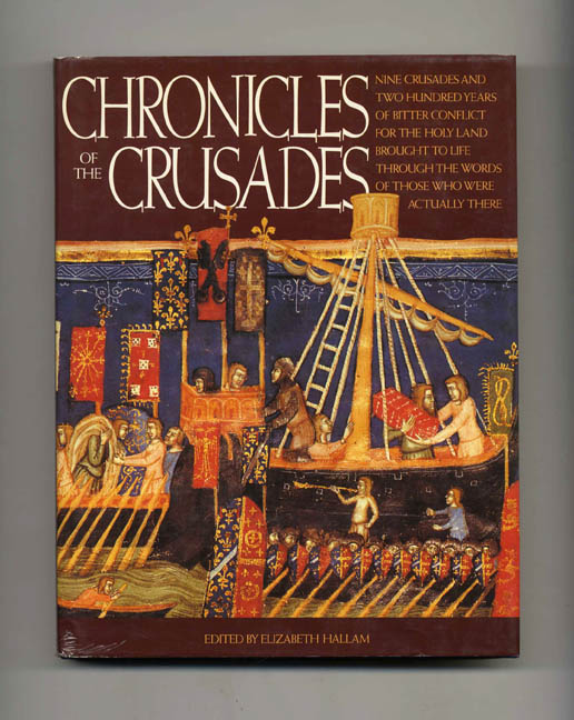 Chronicles of the Crusades - 1st US Edition/1st Printing. Elizabeth Hallam.