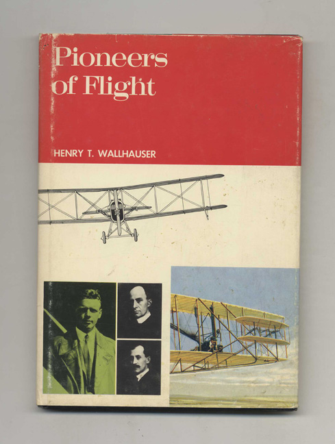 Pioneers of Flight. Henry T. Wallhauser.