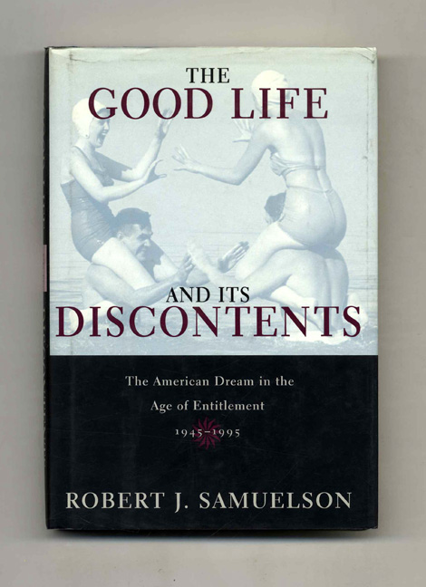 The Good Life and its Discontents: The American Dream in the Age of Entitlement, 1945-1995. Robert J. Samuelson.