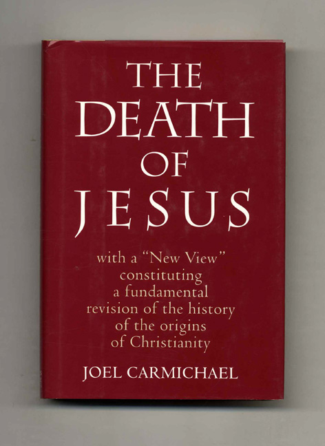 """Jesus: With """"A New View"""" Constituting a Fundamental Revision of the History of the Origins of Christianity. Joel Carmichael."""