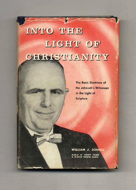 Into the Light of Christianity: The Basic Doctrines of the Jehovah's Witnesses in the Light of Scripture. W. J. Schnell.