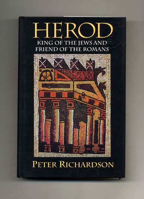 Herod: King of the Jews and Friend of the Romans - 1st Edition/1st Printing. Peter Richardson.