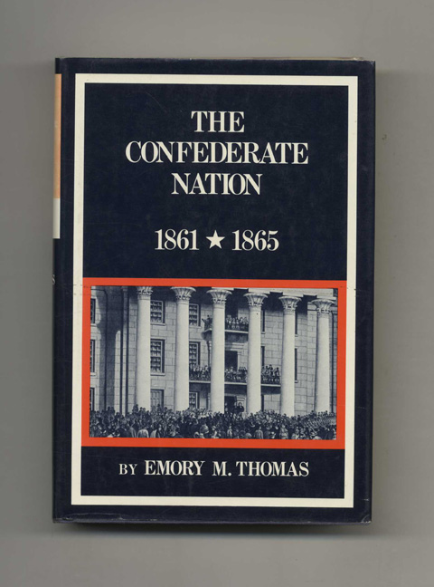 The Confederate Nation: 1861-1865 - 1st Edition/1st Printing. Emory M. Thomas.