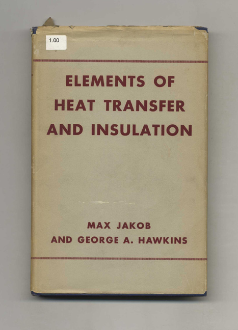 Elements of Heat Transfer and Insulation. Max Jakob, George A. Hawkins.