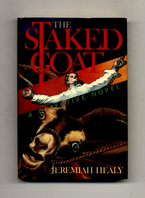 The Staked Goat: A Detective Novel - 1st Edition/1st Printing. Jeremiah Healy.