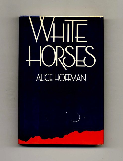 White Horses - 1st Edition/1st Printing. Alice Hoffman.