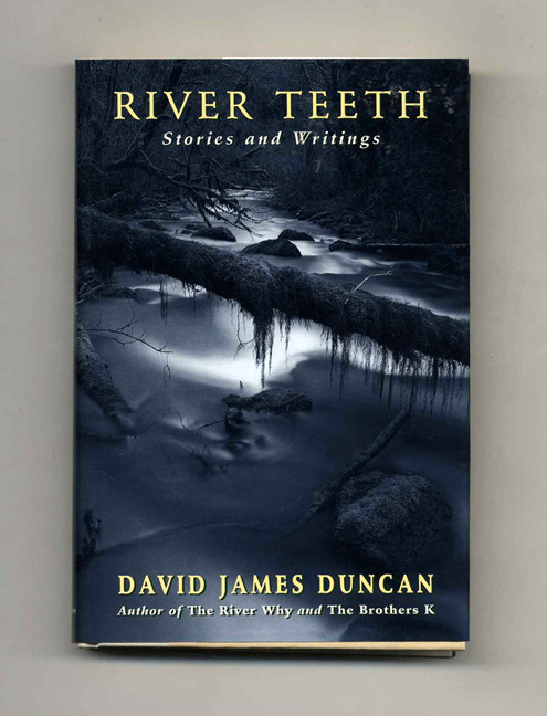 River Teeth - 1st Edition/1st Printing. David James Duncan.