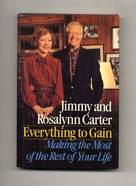 Everything to Gain: Making the Most of the Rest of Your Life - 1st Edition/1st Printing. Jimmy and Rosalynn Carter.