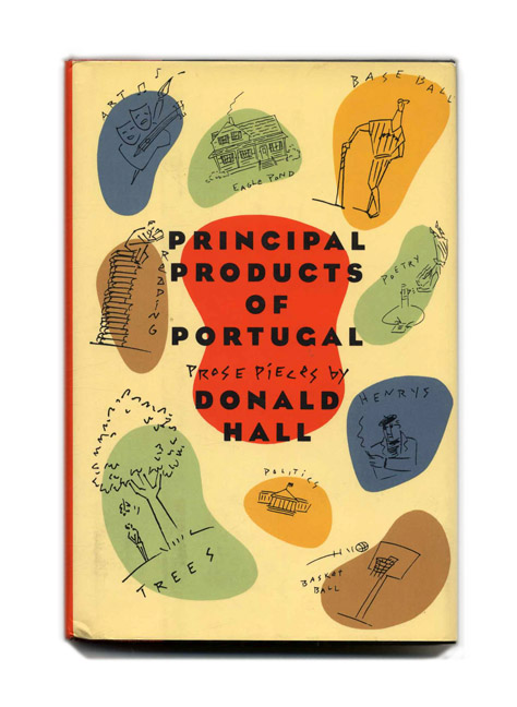 Principal Products of Portugal: Prose Pieces - 1st Edition/1st Printing. Donald Hall.