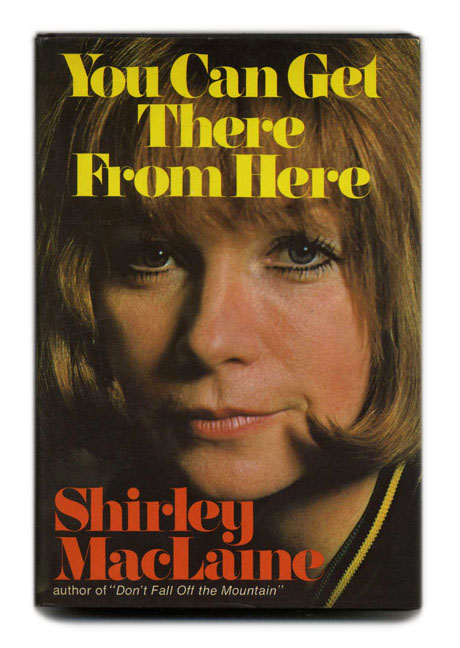 You Can Get There from Here - 1st Edition/1st Printing. Shirley MacLaine.