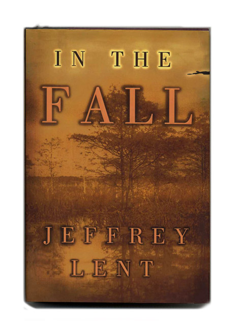 In the Fall - 1st Edition/1st Printing. Jeffrey Lent.