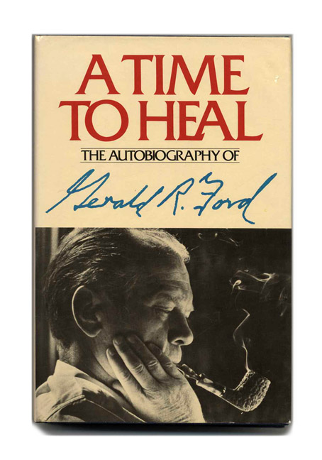 A Time to Heal - 1st Edition/1st Printing. Gerald R. Ford.