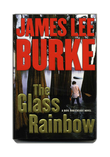 The Glass Rainbow - 1st Edition/1st Printing. James Lee Burke.