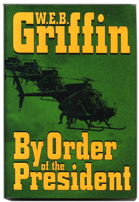 By Order of the President - 1st Edition/1st Printing. W. E. B. Griffin.
