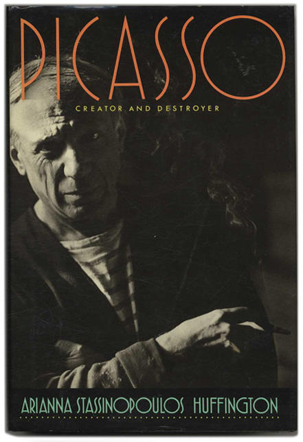 Picasso: Creator and Destroyer - 1st Edition/1st Printing. Arianna Stassinopoulos Huffington.