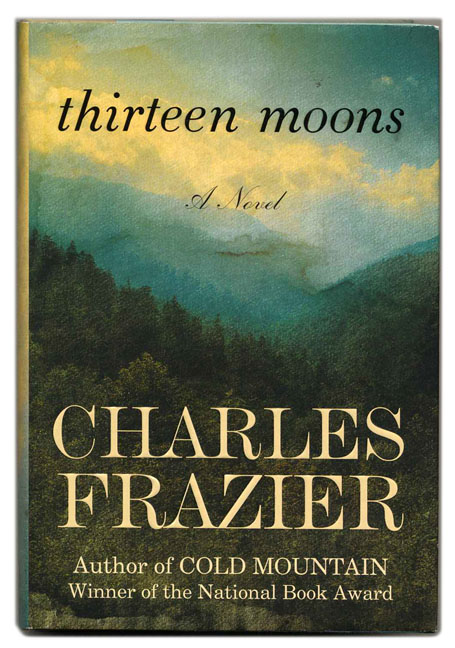 Thirteen Moons - 1st Edition/1st Printing. Charles Frazier.