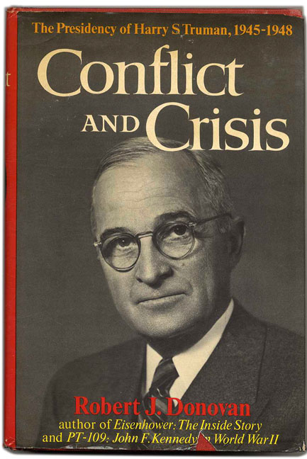 Conflict and Crisis: The Presidency of Harry S. Truman, 1945-1948 - 1st Edition/1st Printing. Robert J. Donovan.