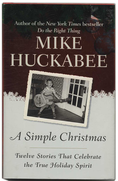 A Simple Christmas: Twelve Stories That Celebrate the Holiday Spirit - 1st Edition/1st Printing. Mike Huckabee.