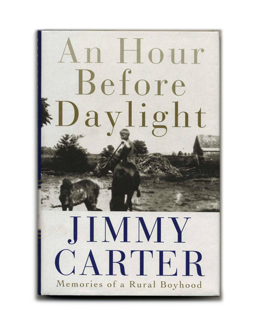 An Hour before Daylight: Memories of a Rural Boyhood - 1st Edition/1st Printing. Jimmy Carter.