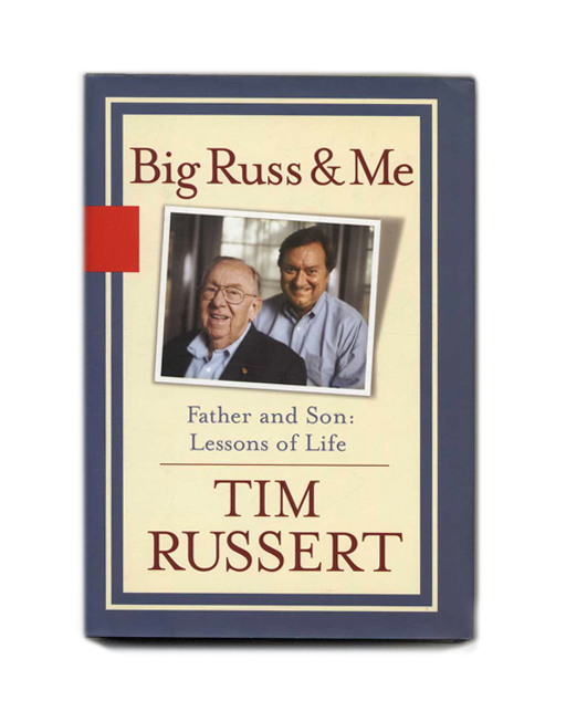 Big Russ and Me: Father and Son, Lessons of Life. Tim Russert.