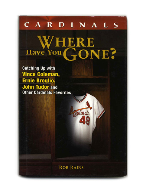 Cardinals: Where Have You Gone? Rob Rains.