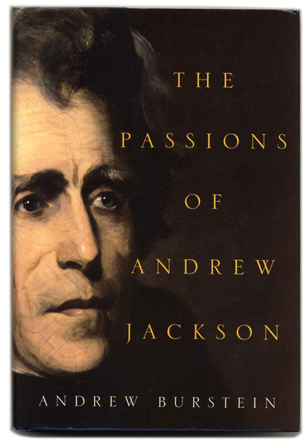 The Passions of Andrew Jackson - 1st Edition/1st Printing. Andrew Burstein.