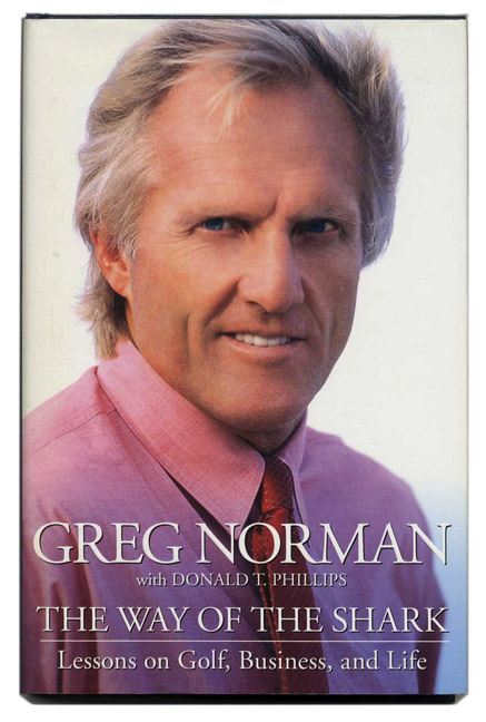 The Way of the Shark: Lessons on Golf, Business, and Life - 1st Edition/1st Printing. Greg Norman.