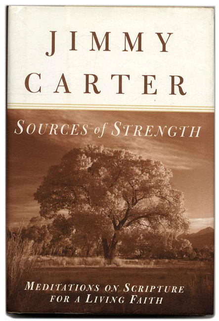 Sources of Strength: Meditations on Scripture for a Living Faith - 1st Edition/1st Printing. Jimmy Carter.