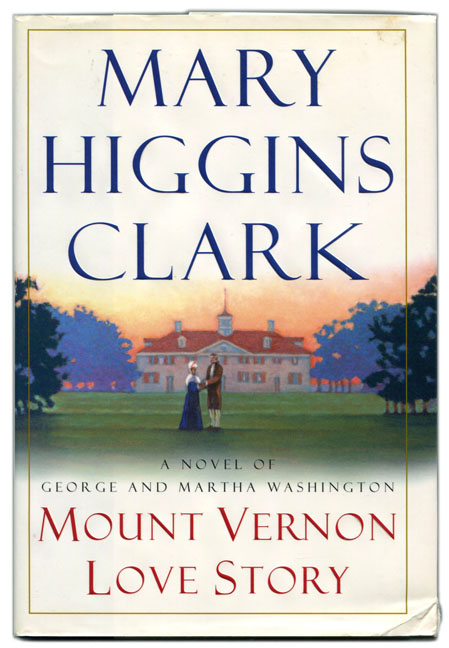 Mount Vernon Love Story: a Novel of George and Martha Washington. Mary Higgins Clark.