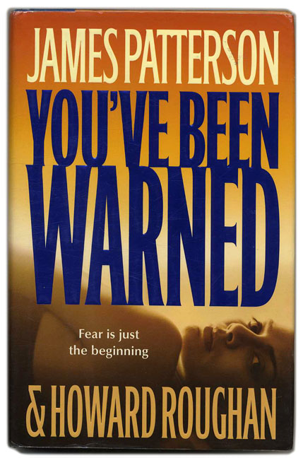 You've Been Warned - 1st Edition/1st Printing. James Patterson, Howard Roughan.