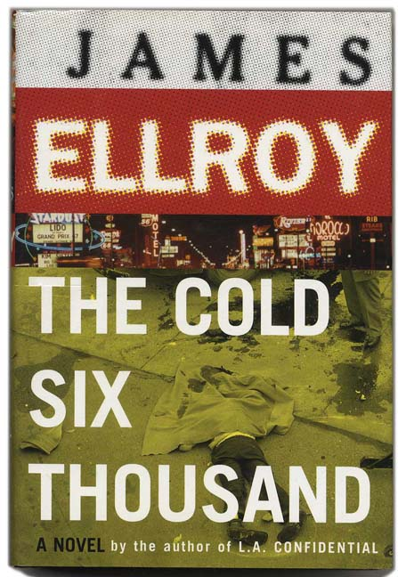 The Cold Six Thousand - 1st Edition/1st Printing. James Ellroy.
