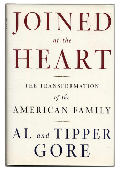 Joined at the Heart: The Transformation of the American Family - 1st Edition/1st Printing. Al and Tipper Gore.