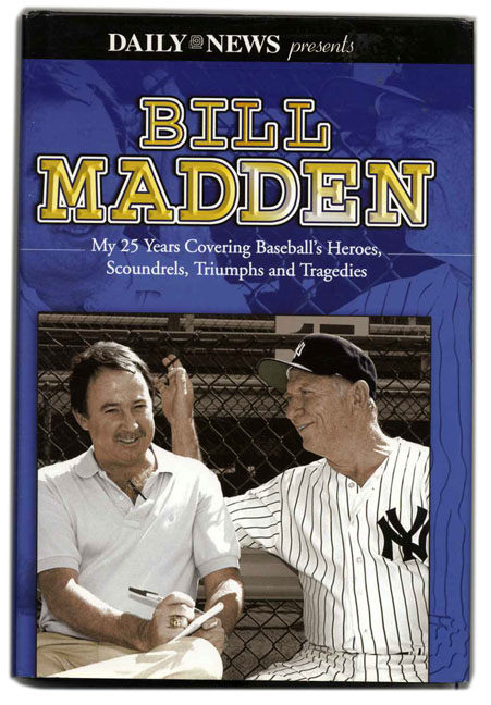 Bill Madden: My 25 Years Covering Baseball's Heroes, Scoundrels, Triumphs and Tragedies. Bill Madden.