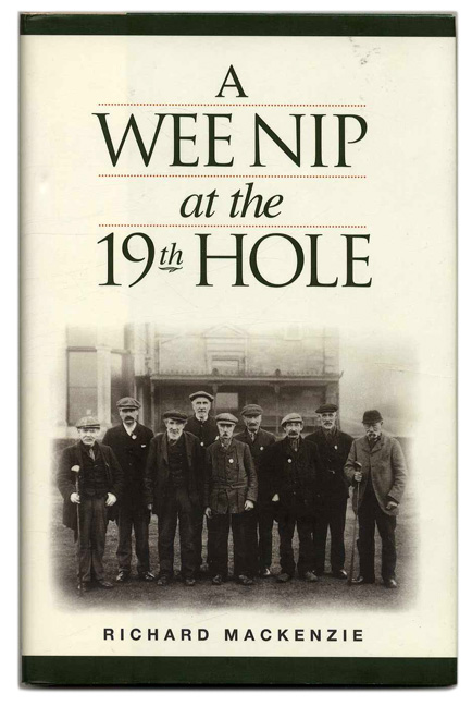 The Wee Nip at the 19th Hole: A History of the St. Andrews Caddie - 1st Edition/1st Printing. Richard Mackenzie.