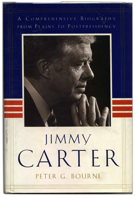 Jimmy Carter: a Comprehensive Biography from Plains to Postpresidency - 1st Edition/1st Printing. Peter G. Bourne.