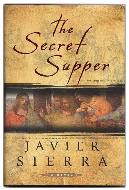 The Secret Supper - 1st US Edition/1st Printing. Javier and Sierra, Alberto Manguel.