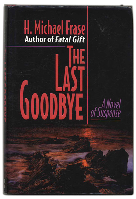 The Last Goodbye - 1st Edition/1st Printing. H. Michael Frase.