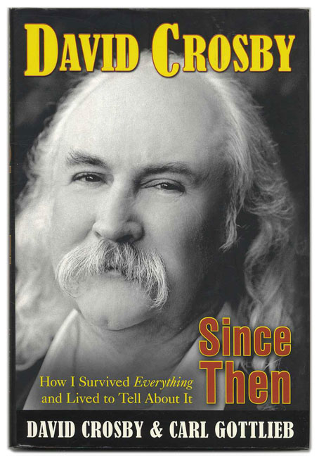 Since Then: How I Survived Everything and Lived to Tell about It - 1st Edition/1st Printng. David Crosby, Carl Gottlieb.