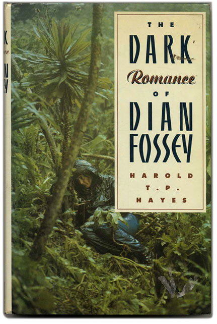 The Dark Romance of Dian Fossey. Harold T. P. Hayes.